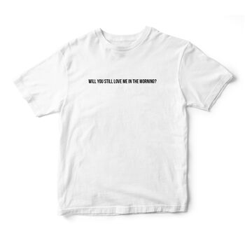 Áo thun unisex cotton 100% in chữ Will you still love me in the morning?